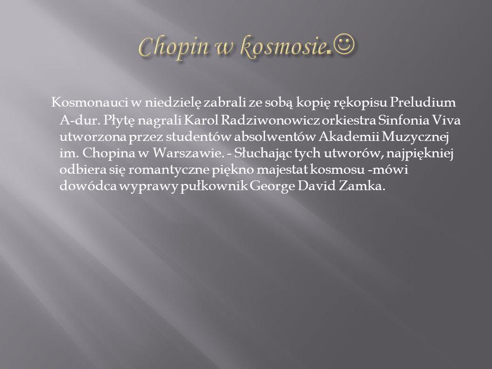 Kosmonauci w niedzielę zabrali ze sobą kopię rękopisu Preludium A-dur. Płytę nagrali Karol Radziwonowicz orkiestra Sinfonia Viva utworzona przez stude