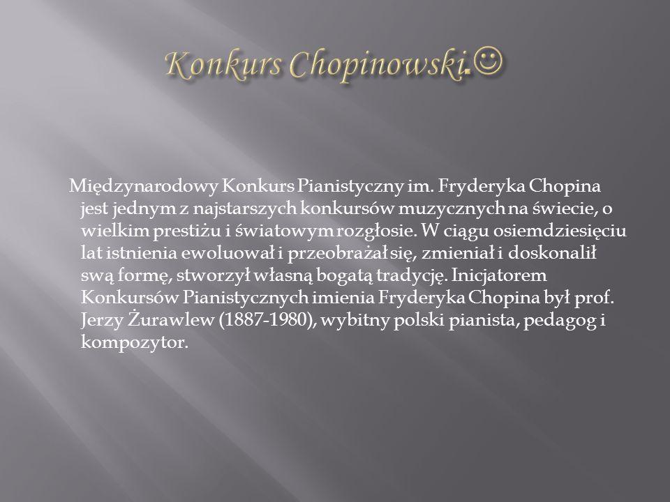 Międzynarodowy Konkurs Pianistyczny im. Fryderyka Chopina jest jednym z najstarszych konkursów muzycznych na świecie, o wielkim prestiżu i światowym r