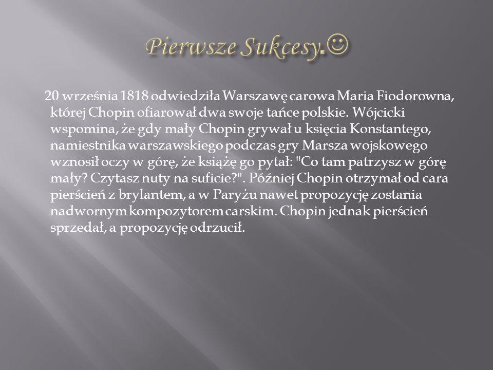 20 września 1818 odwiedziła Warszawę carowa Maria Fiodorowna, której Chopin ofiarował dwa swoje tańce polskie. Wójcicki wspomina, że gdy mały Chopin g