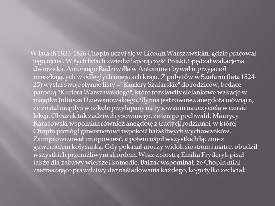 W latach 1823-1826 Chopin uczył się w Liceum Warszawskim, gdzie pracował jego ojciec. W tych latach zwiedził sporą część Polski. Spędzał wakacje na dw