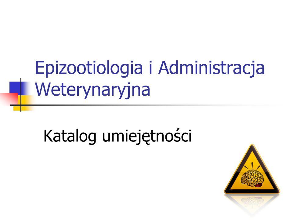 Epizootiologia i Administracja Weterynaryjna Katalog umiejętności