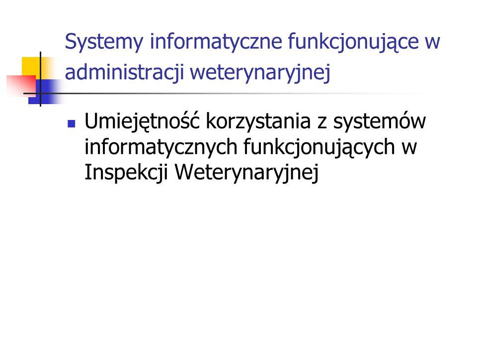 Systemy informatyczne funkcjonujące w administracji weterynaryjnej Umiejętność korzystania z systemów informatycznych funkcjonujących w Inspekcji Wete