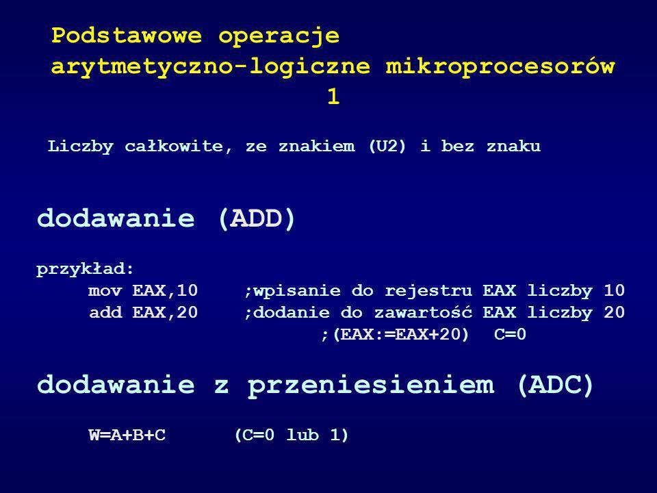 Liczby całkowite, ze znakiem (U2) i bez znaku dodawanie (ADD) przykład: mov EAX,10 ;wpisanie do rejestru EAX liczby 10 add EAX,20 ;dodanie do zawartoś
