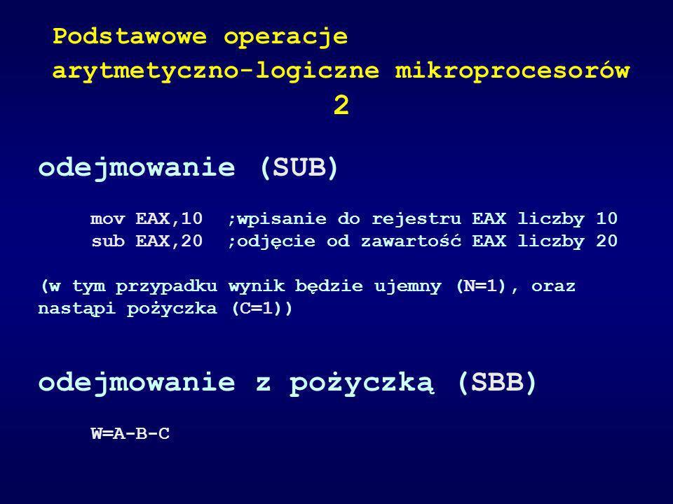 odejmowanie (SUB) mov EAX,10 ;wpisanie do rejestru EAX liczby 10 sub EAX,20;odjęcie od zawartość EAX liczby 20 (w tym przypadku wynik będzie ujemny (N