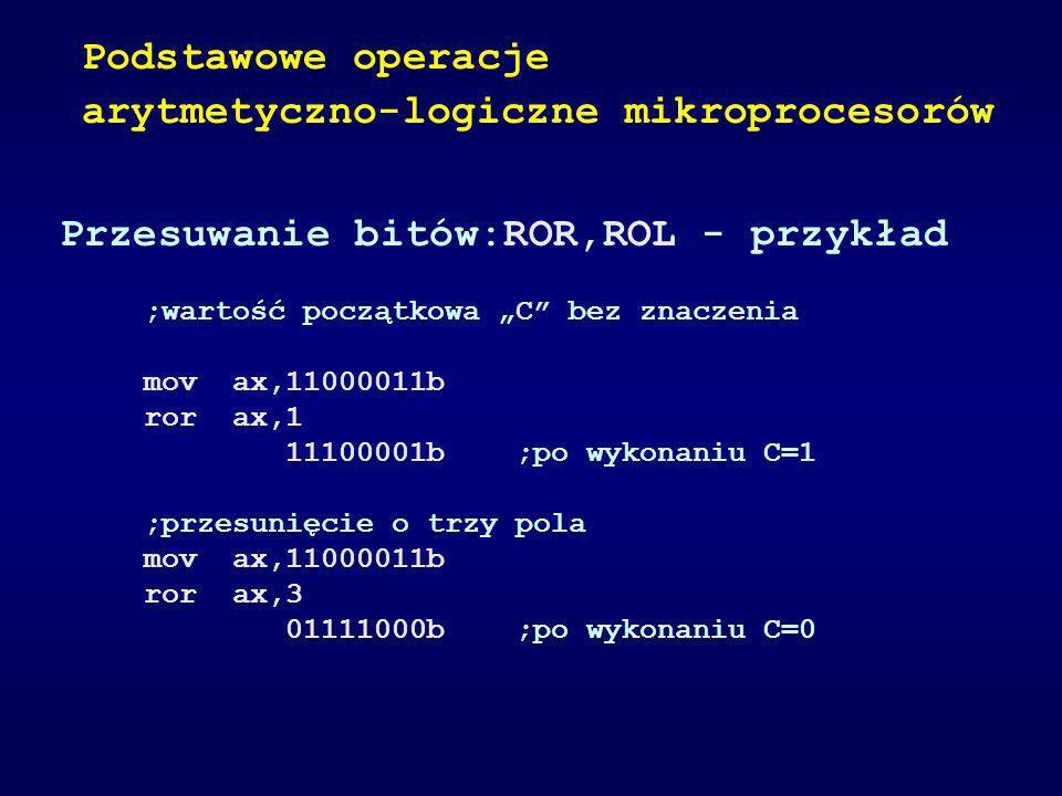 Przesuwanie bitów:ROR,ROL - przykład ;wartość początkowa C bez znaczenia mov ax,11000011b ror ax,1 11100001b ;po wykonaniu C=1 ;przesunięcie o trzy po
