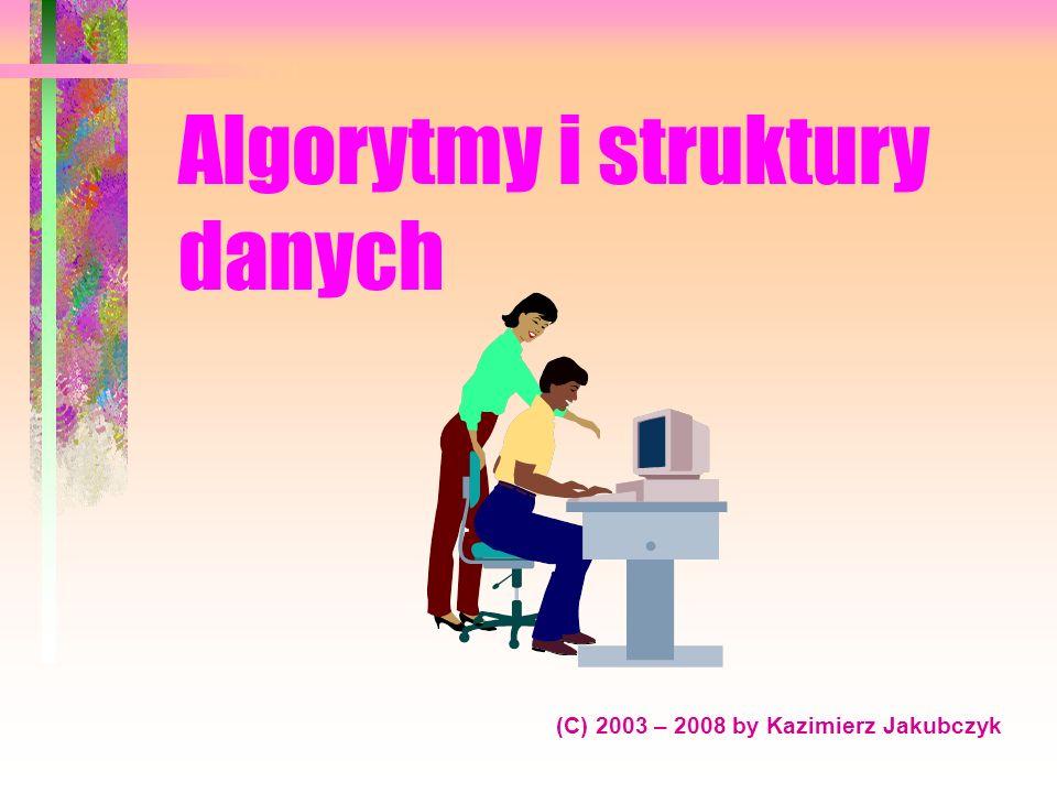 Algorytmy i struktury danych (C) 2003 – 2008 by Kazimierz Jakubczyk