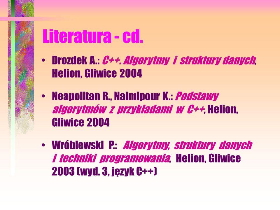 Literatura - cd. Knuth D.E.: Sztuka programowania, WNT, Warszawa 2002 (3 tomy – Algorytmy podstawowe, Sortowanie i wyszukiwanie, Algorytmy seminumeryc