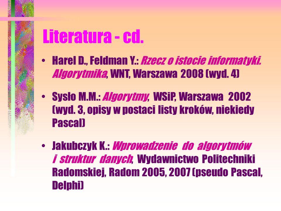 Literatura - cd. Drozdek A.: C++. Algorytmy i struktury danych, Helion, Gliwice 2004 Neapolitan R., Naimipour K.: Podstawy algorytmów z przykładami w