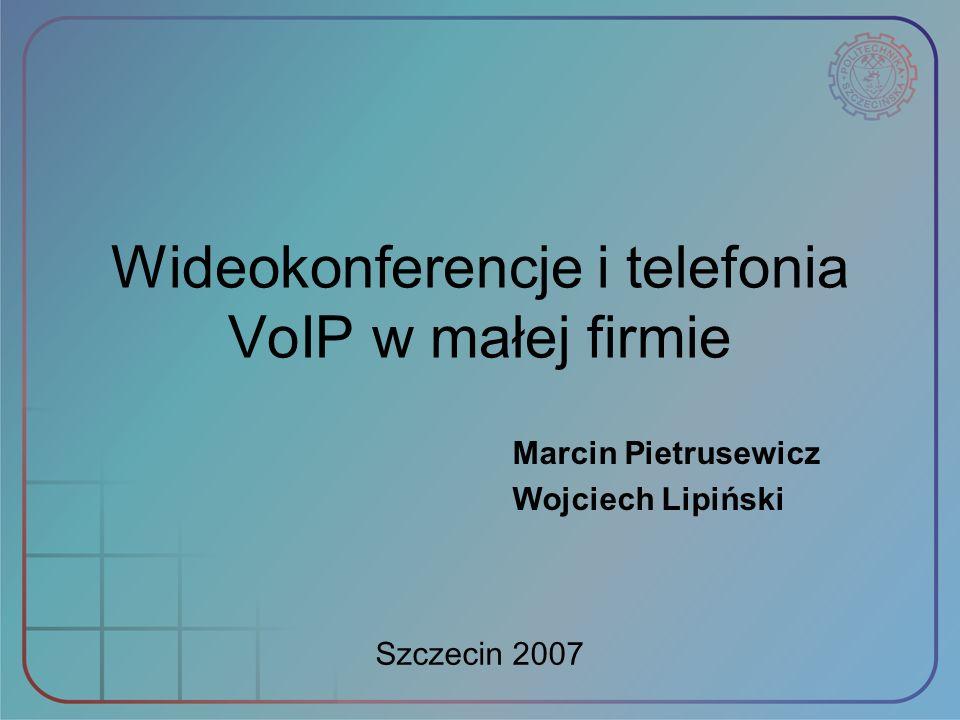 Wideokonferencje i telefonia VoIP w małej firmie Marcin Pietrusewicz Wojciech Lipiński Szczecin 2007