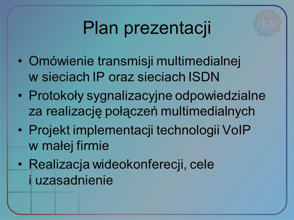 Plan prezentacji Omówienie transmisji multimedialnej w sieciach IP oraz sieciach ISDN Protokoły sygnalizacyjne odpowiedzialne za realizację połączeń m