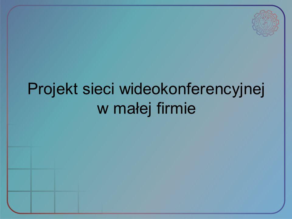 Projekt sieci wideokonferencyjnej w małej firmie