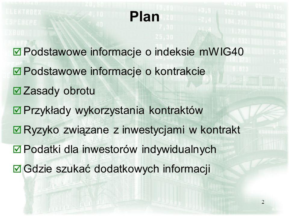 2 Plan þ Podstawowe informacje o indeksie mWIG40 þ Podstawowe informacje o kontrakcie þ Zasady obrotu þ Przykłady wykorzystania kontraktów þ Ryzyko zw
