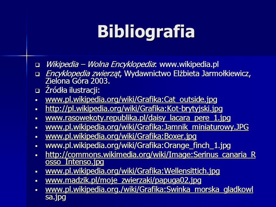 Bibliografia Wikipedia – Wolna Encyklopedia: www.wikipedia.pl Wikipedia – Wolna Encyklopedia: www.wikipedia.pl Encyklopedia zwierząt, Wydawnictwo Elżb