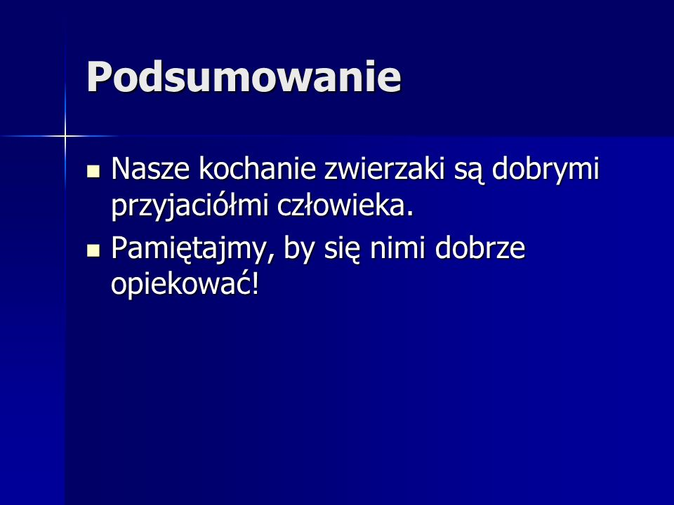 Bibliografia Wikipedia – Wolna Encyklopedia: www.wikipedia.pl Wikipedia – Wolna Encyklopedia: www.wikipedia.pl Encyklopedia zwierząt, Wydawnictwo Elżbieta Jarmołkiewicz, Zielona Góra 2003.