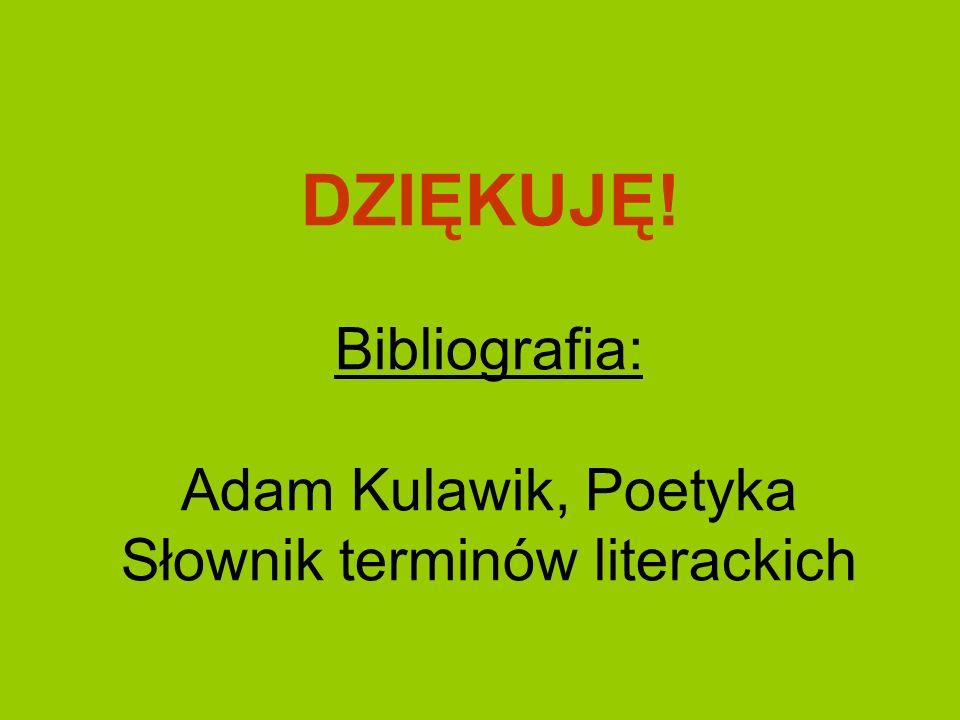 DZIĘKUJĘ! Bibliografia: Adam Kulawik, Poetyka Słownik terminów literackich