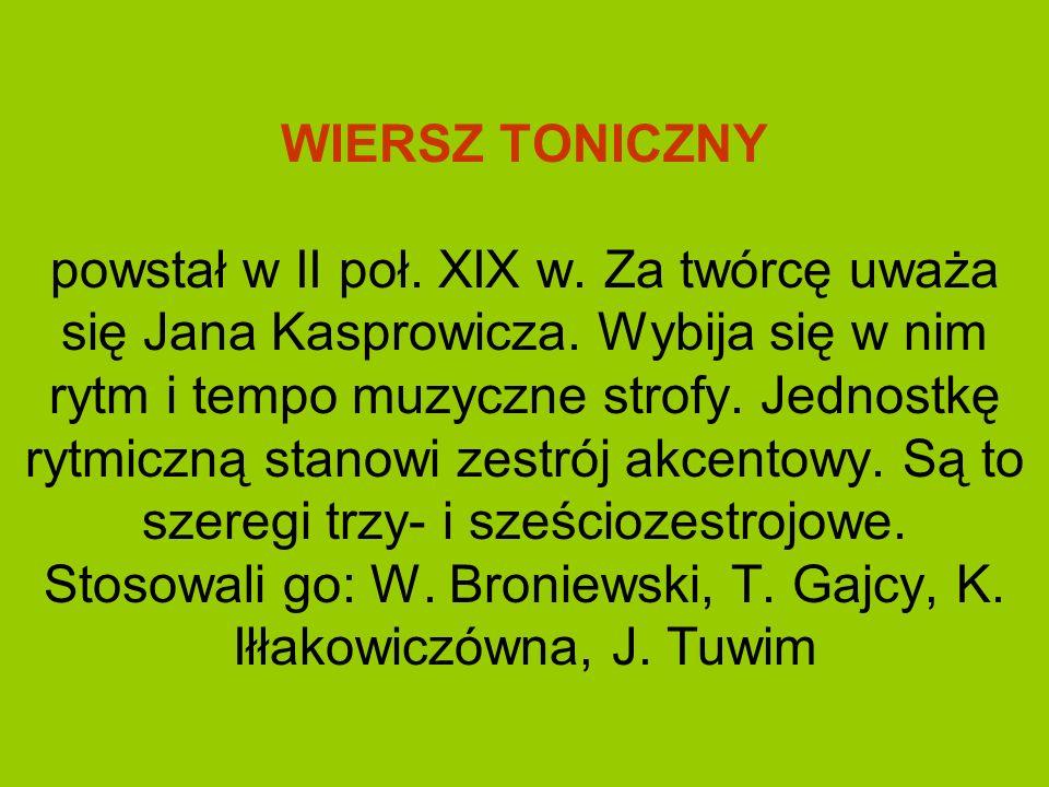WIERSZ TONICZNY powstał w II poł. XIX w. Za twórcę uważa się Jana Kasprowicza. Wybija się w nim rytm i tempo muzyczne strofy. Jednostkę rytmiczną stan