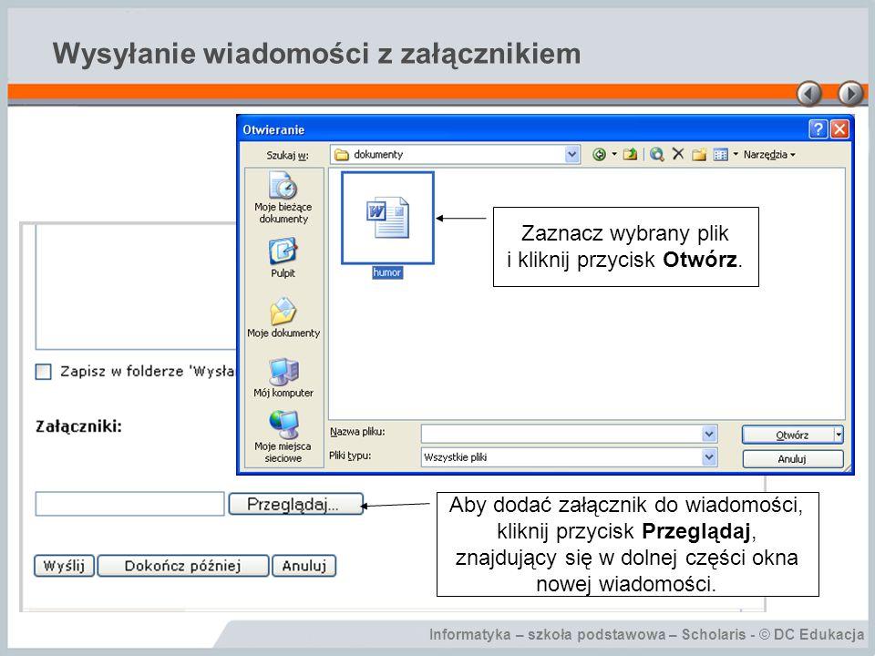 Informatyka – szkoła podstawowa – Scholaris - © DC Edukacja Wysyłanie wiadomości z załącznikiem Aby dodać załącznik do wiadomości, kliknij przycisk Pr