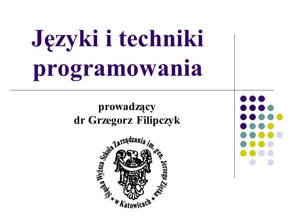 Języki i techniki programowania prowadzący dr Grzegorz Filipczyk