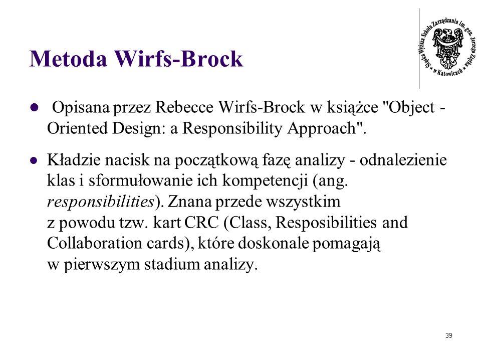 39 Metoda Wirfs-Brock Opisana przez Rebecce Wirfs-Brock w książce