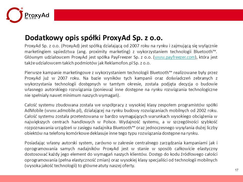 17 ProxyAd Sp. z o.o. Dodatkowy opis spółki ProxyAd Sp. z o.o. ProxyAd Sp. z o.o. (ProxyAd) jest spółką działającą od 2007 roku na rynku i zajmującą s