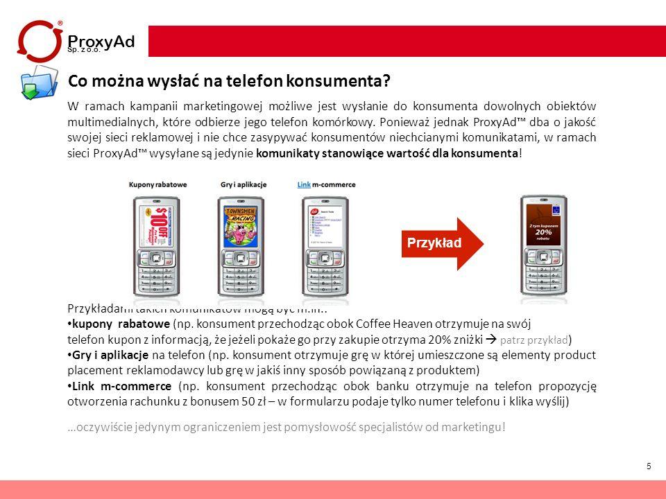 5 W ramach kampanii marketingowej możliwe jest wysłanie do konsumenta dowolnych obiektów multimedialnych, które odbierze jego telefon komórkowy. Ponie