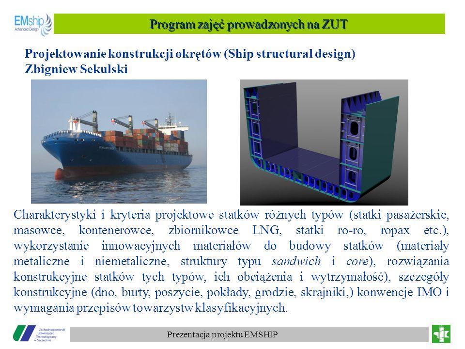 Prezentacja projektu EMSHIP Program zajęć prowadzonych na ZUT Projektowanie konstrukcji okrętów (Ship structural design) Zbigniew Sekulski Charakterys