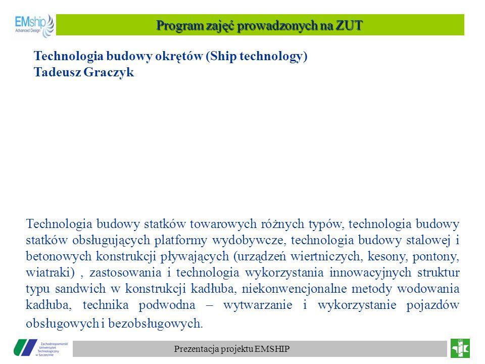 Prezentacja projektu EMSHIP Program zajęć prowadzonych na ZUT Technologia budowy okrętów (Ship technology) Tadeusz Graczyk Technologia budowy statków
