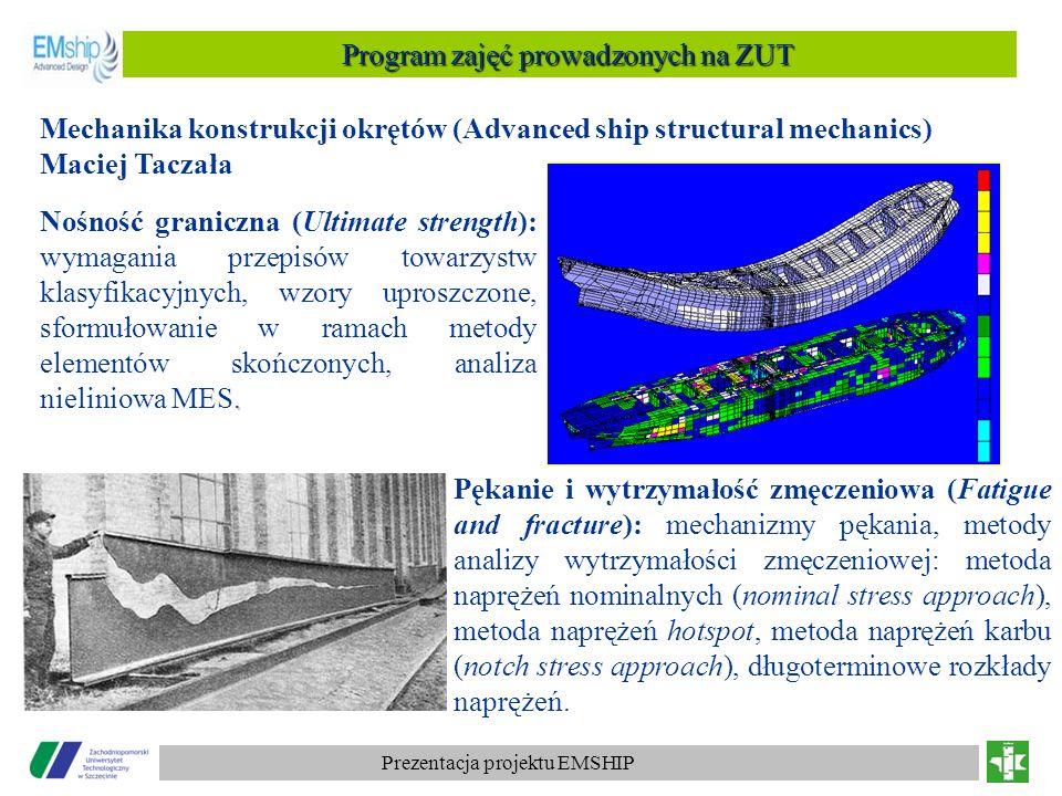 Prezentacja projektu EMSHIP Program zajęć prowadzonych na ZUT Mechanika konstrukcji okrętów (Advanced ship structural mechanics) Maciej Taczała. Nośno