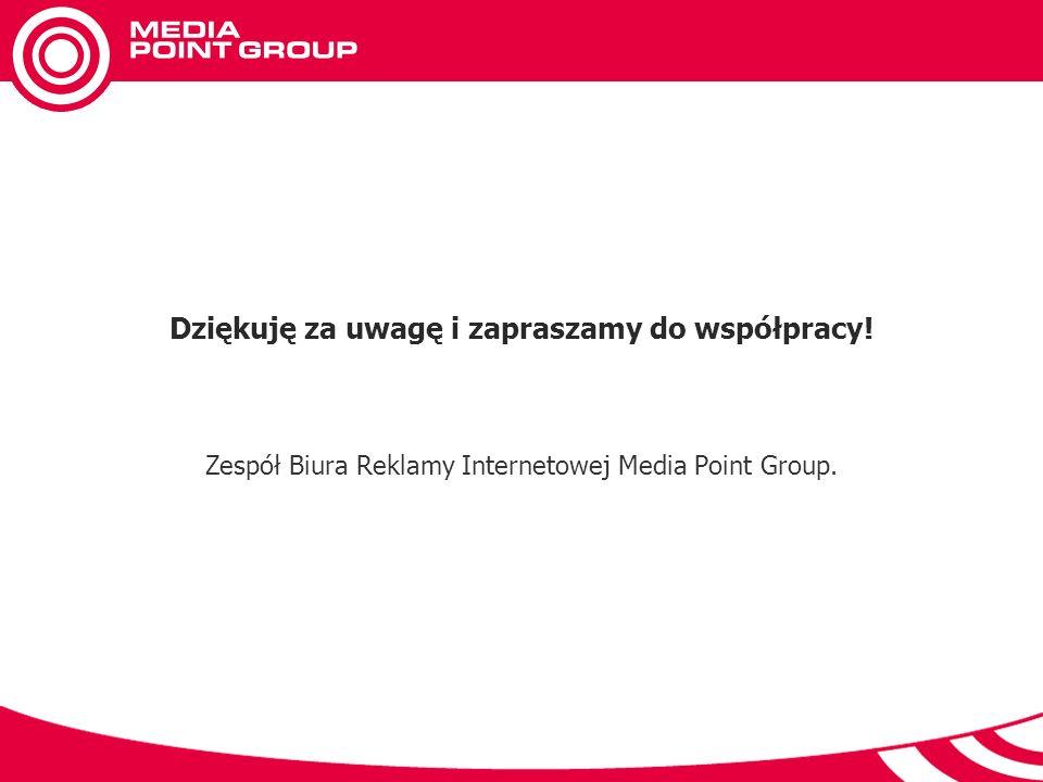 Dziękuję za uwagę i zapraszamy do współpracy! Zespół Biura Reklamy Internetowej Media Point Group.