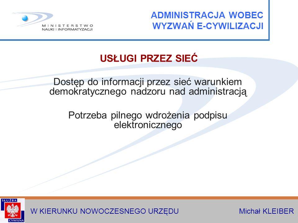 W KIERUNKU NOWOCZESNEGO URZĘDU Michał KLEIBER Dostęp do informacji przez sieć warunkiem demokratycznego nadzoru nad administracją Potrzeba pilnego wdr