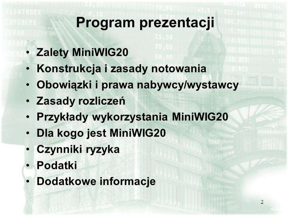 2 Program prezentacji Zalety MiniWIG20 Konstrukcja i zasady notowania Obowiązki i prawa nabywcy/wystawcy Zasady rozliczeń Przykłady wykorzystania Mini