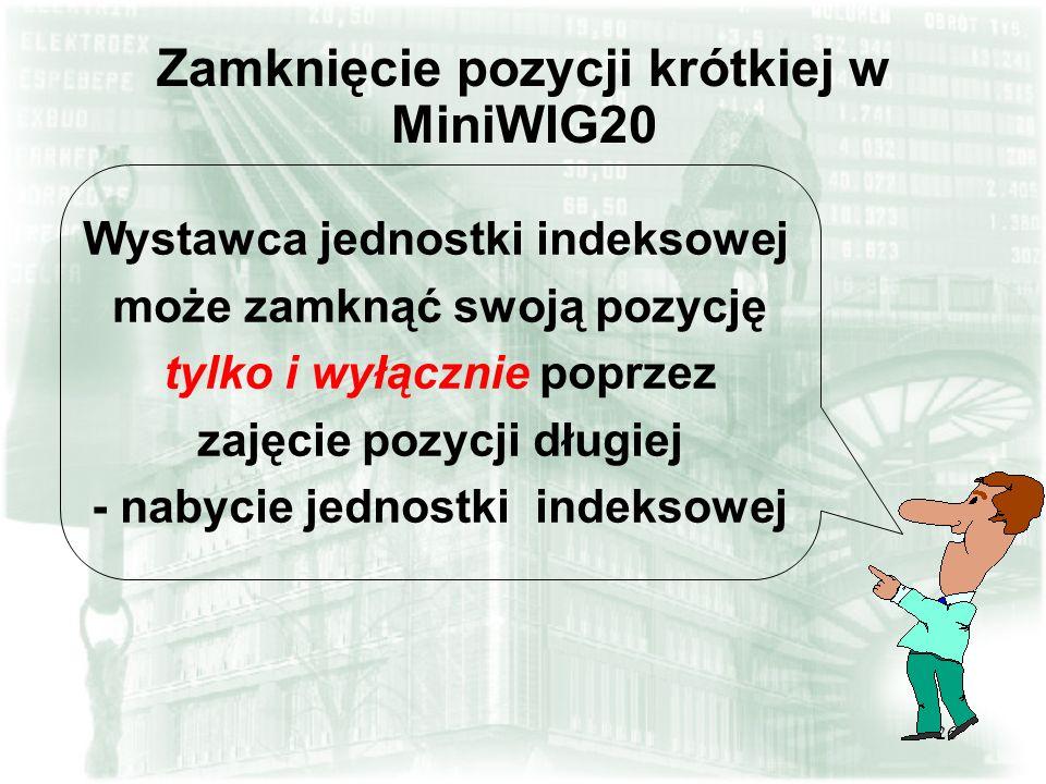 26 Zamknięcie pozycji krótkiej w MiniWIG20 Wystawca jednostki indeksowej może zamknąć swoją pozycję tylko i wyłącznie poprzez zajęcie pozycji długiej