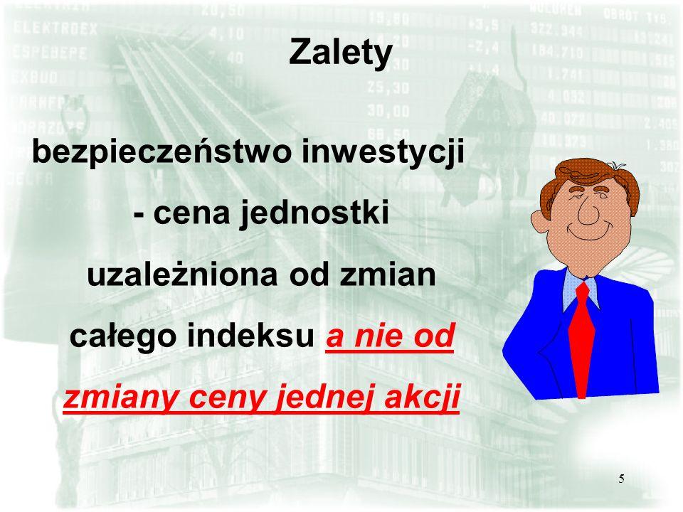 5 Zalety bezpieczeństwo inwestycji - cena jednostki uzależniona od zmian całego indeksu a nie od zmiany ceny jednej akcji
