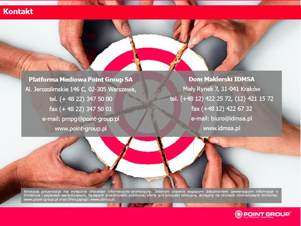 44 Platforma Mediowa Point Group SA Al. Jerozolimskie 146 C, 02-305 Warszawa, tel. (+ 48 22) 347 50 00 fax (+ 48 22) 347 50 01 e-mail: pmpg@point-grou