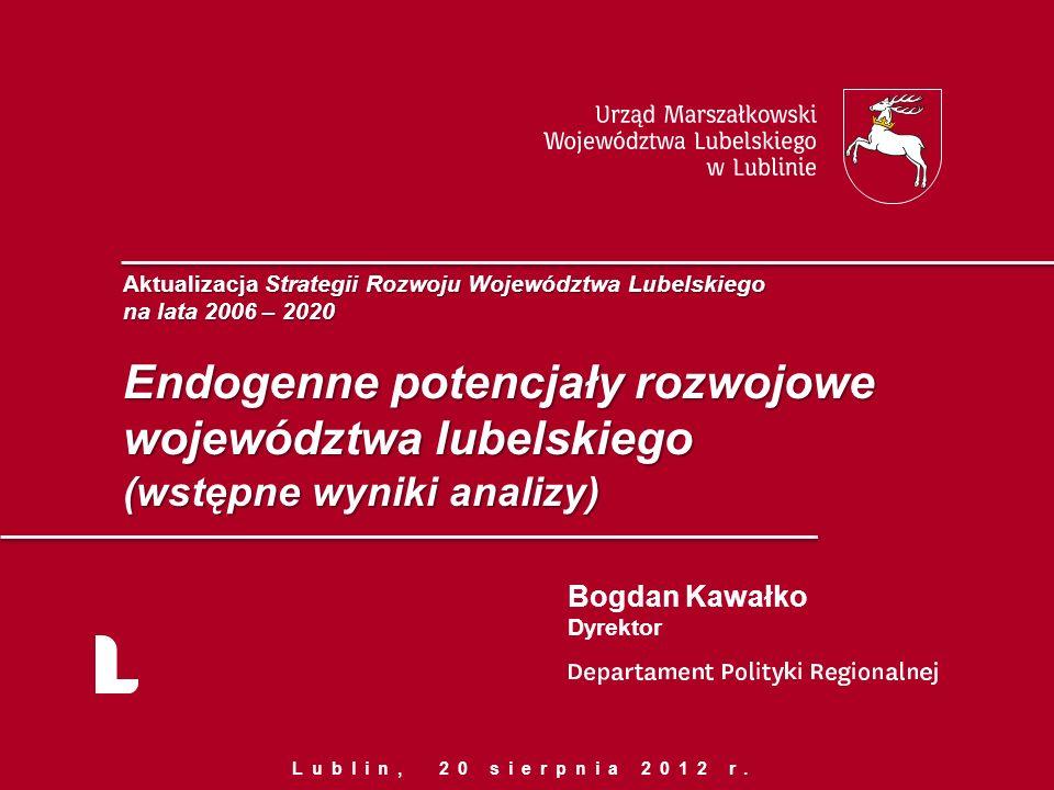 Aktualizacja Strategii Rozwoju Województwa Lubelskiego na lata 2006 – 2020 Endogenne potencjały rozwojowe województwa lubelskiego (wstępne wyniki anal