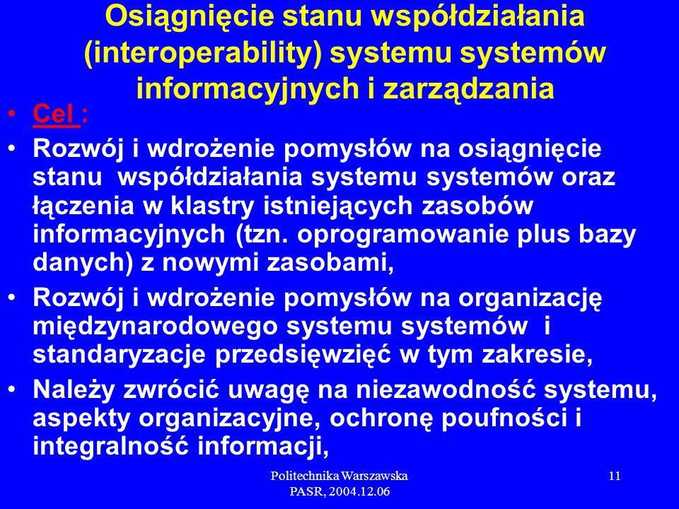 Politechnika Warszawska PASR, 2004.12.06 11 Cel : Rozwój i wdrożenie pomysłów na osiągnięcie stanu współdziałania systemu systemów oraz łączenia w klastry istniejących zasobów informacyjnych (tzn.