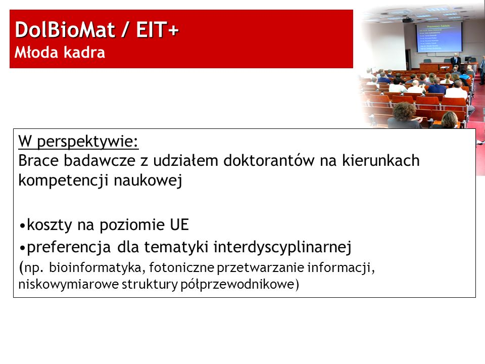 13/15 DolBioMat / EIT+ DolBioMat / EIT+ Młoda kadra W perspektywie: Brace badawcze z udziałem doktorantów na kierunkach kompetencji naukowej koszty na