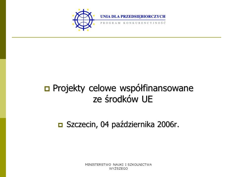 MINISTERSTWO NAUKI I SZKOLNICTWA WYŻSZEGO Projekty celowe współfinansowane ze środków UE Projekty celowe współfinansowane ze środków UE Szczecin, 04 p