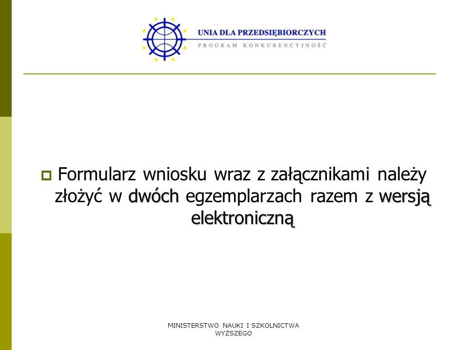 MINISTERSTWO NAUKI I SZKOLNICTWA WYŻSZEGO dwóchwersją elektroniczną Formularz wniosku wraz z załącznikami należy złożyć w dwóch egzemplarzach razem z