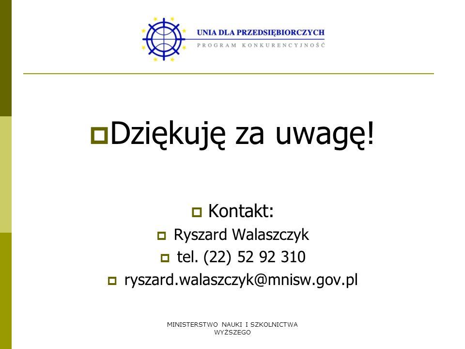 MINISTERSTWO NAUKI I SZKOLNICTWA WYŻSZEGO Dziękuję za uwagę! Kontakt: Ryszard Walaszczyk tel. (22) 52 92 310 ryszard.walaszczyk@mnisw.gov.pl