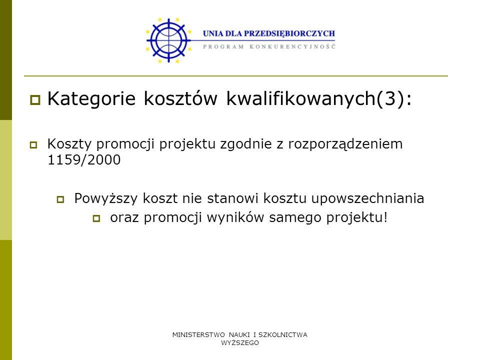 MINISTERSTWO NAUKI I SZKOLNICTWA WYŻSZEGO Kategorie kosztów kwalifikowanych(3): Koszty promocji projektu zgodnie z rozporządzeniem 1159/2000 Powyższy