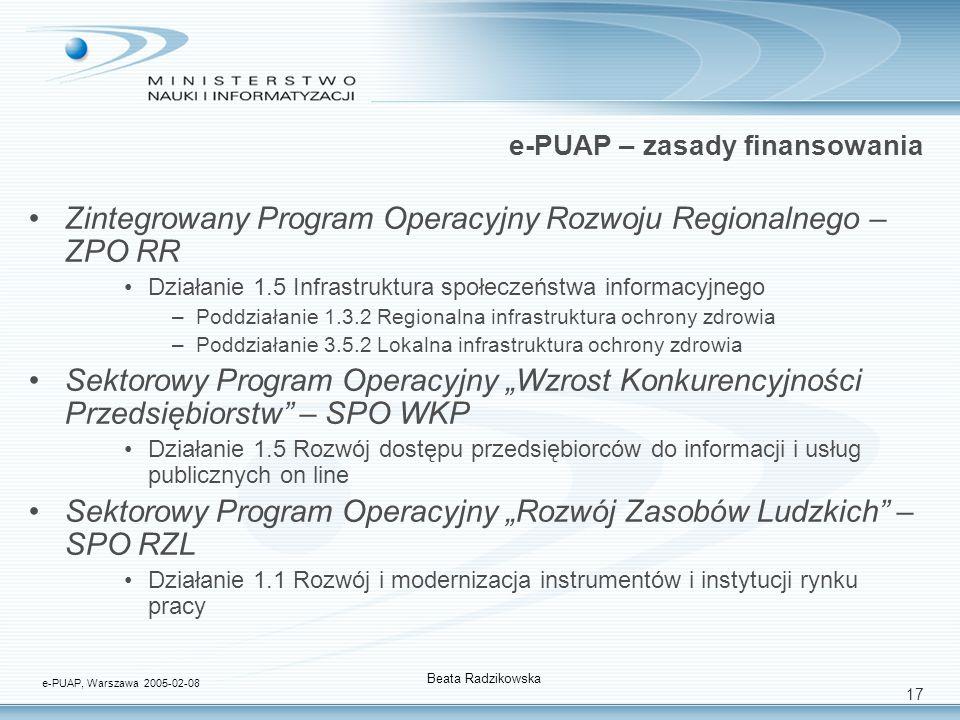 17 e-PUAP – zasady finansowania Zintegrowany Program Operacyjny Rozwoju Regionalnego – ZPO RR Działanie 1.5 Infrastruktura społeczeństwa informacyjneg