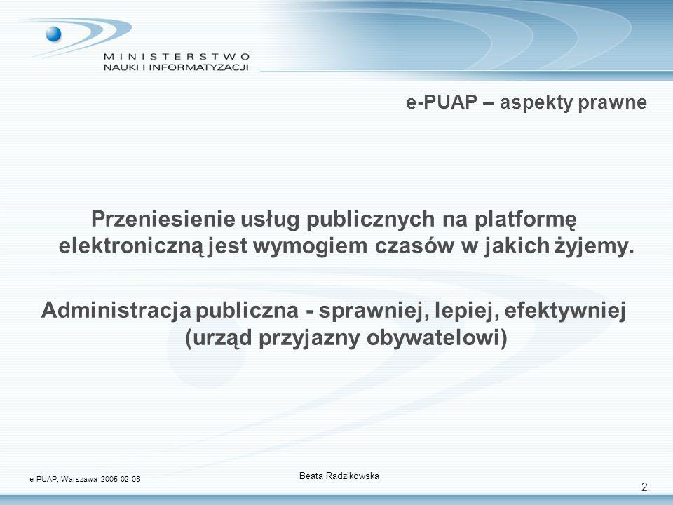 2 e-PUAP – aspekty prawne Przeniesienie usług publicznych na platformę elektroniczną jest wymogiem czasów w jakich żyjemy. Administracja publiczna - s