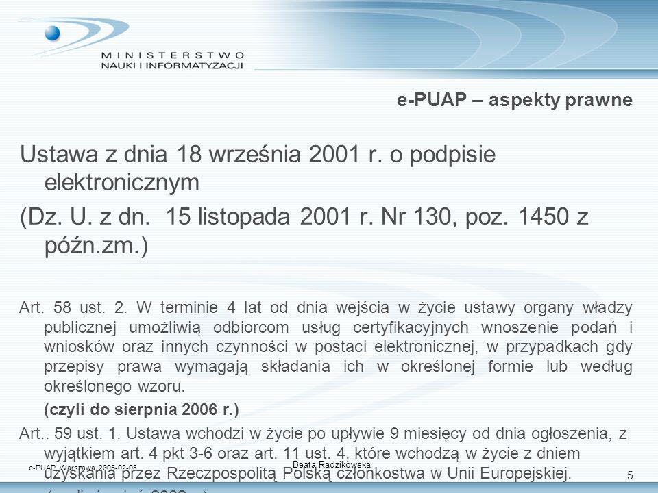 5 e-PUAP – aspekty prawne Ustawa z dnia 18 września 2001 r. o podpisie elektronicznym (Dz. U. z dn. 15 listopada 2001 r. Nr 130, poz. 1450 z późn.zm.)