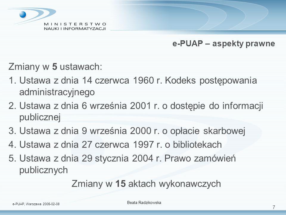 7 e-PUAP – aspekty prawne Zmiany w 5 ustawach: 1.Ustawa z dnia 14 czerwca 1960 r. Kodeks postępowania administracyjnego 2.Ustawa z dnia 6 września 200