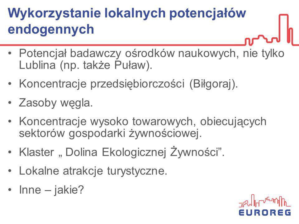 Wykorzystanie lokalnych potencjałów endogennych Potencjał badawczy ośrodków naukowych, nie tylko Lublina (np. także Puław). Koncentracje przedsiębiorc