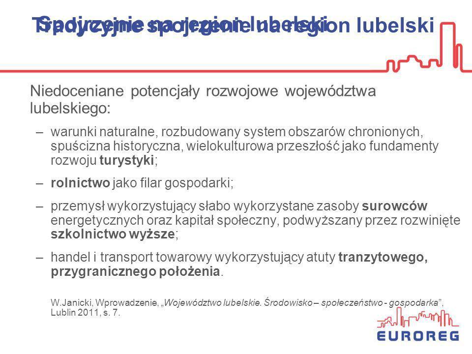 Niedoceniane potencjały rozwojowe województwa lubelskiego: –warunki naturalne, rozbudowany system obszarów chronionych, spuścizna historyczna, wieloku