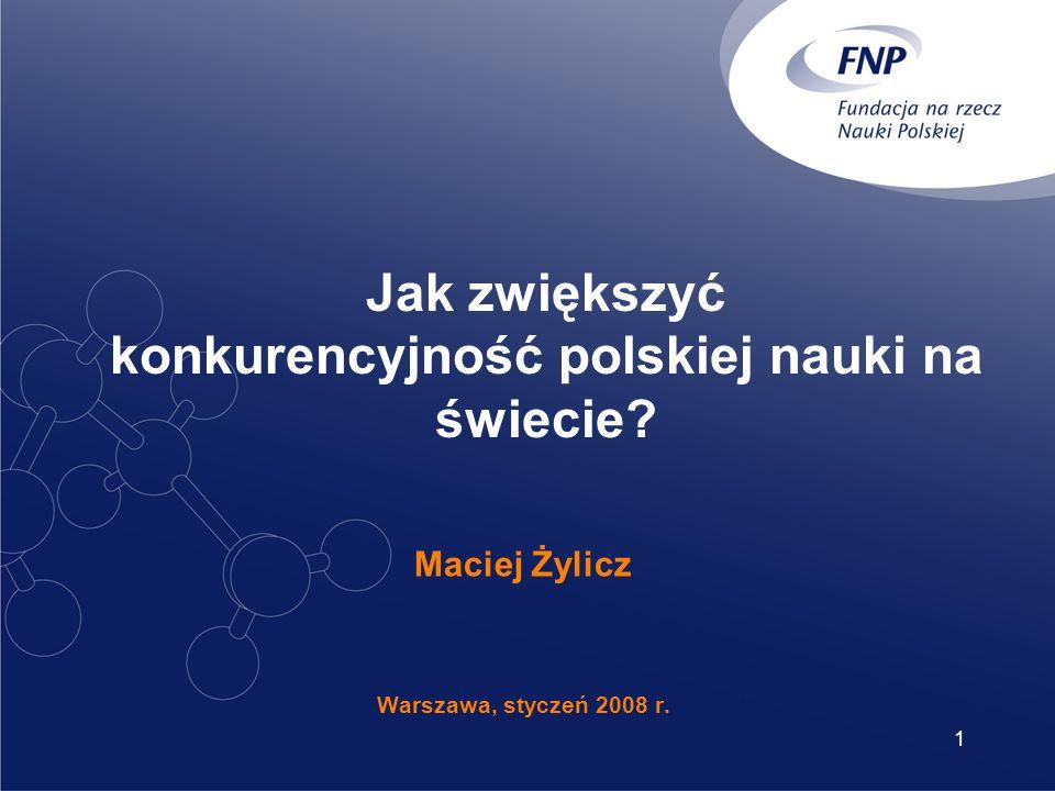 1 Jak zwiększyć konkurencyjność polskiej nauki na świecie Maciej Żylicz Warszawa, styczeń 2008 r.