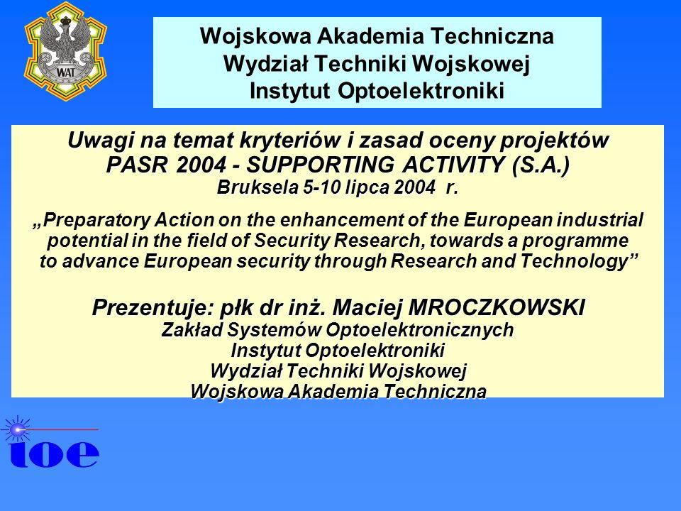 Wojskowa Akademia Techniczna Wydział Techniki Wojskowej Instytut Optoelektroniki Uwagi na temat kryteriów i zasad oceny projektów PASR 2004 - SUPPORTI