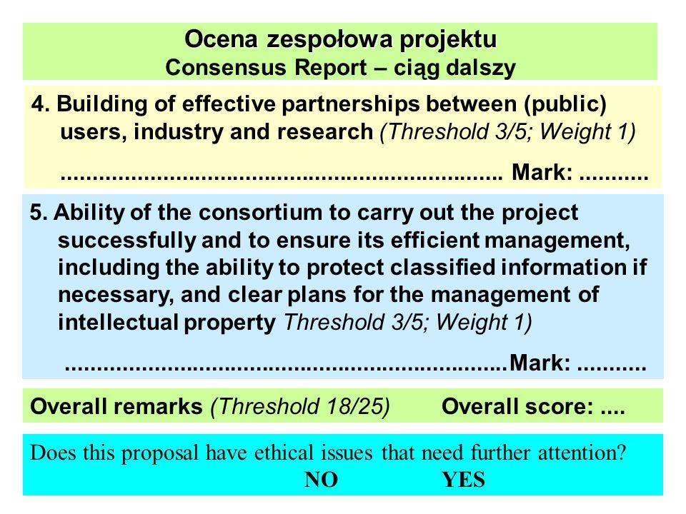 Ocena zespołowa projektu Ocena zespołowa projektu Consensus Report – ciąg dalszy 5. Ability of the consortium to carry out the project successfully an